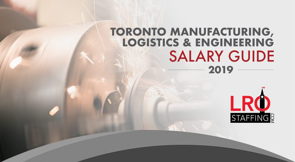 Toronto Manufacturing, Logistics and Engineering Salary Guide